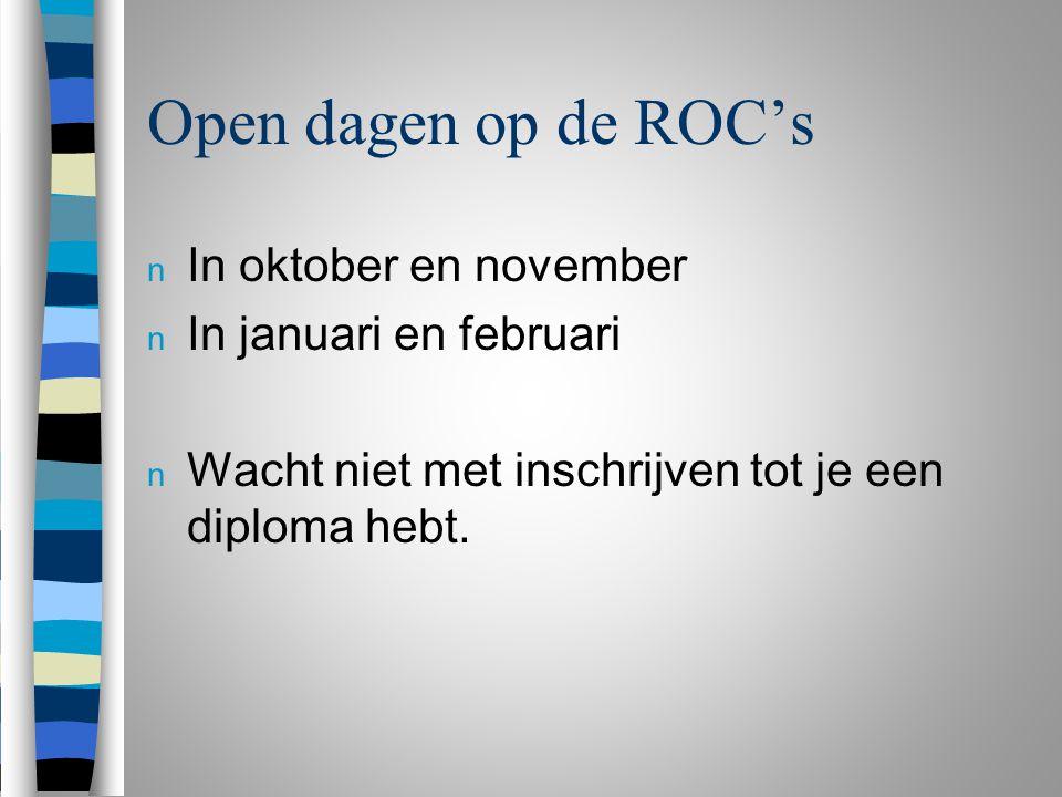 Open dagen op de ROC's n In oktober en november n In januari en februari n Wacht niet met inschrijven tot je een diploma hebt.
