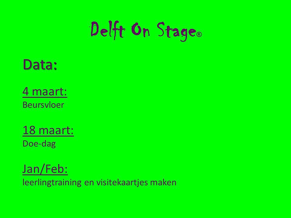 Delft On Stage ® Data: 4 maart: Beursvloer 18 maart: Doe-dag Jan/Feb: leerlingtraining en visitekaartjes maken