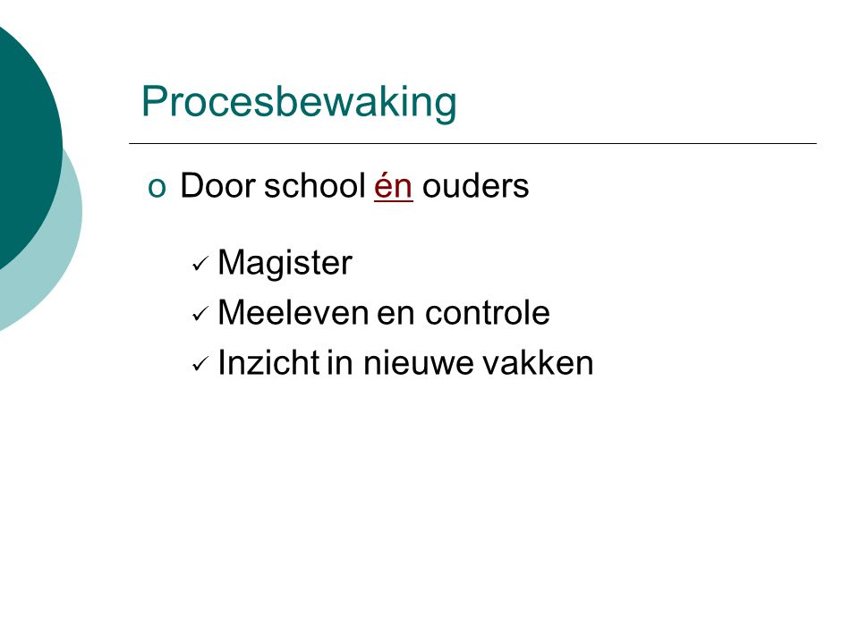 Procesbewaking oDoor school én ouders Magister Meeleven en controle Inzicht in nieuwe vakken