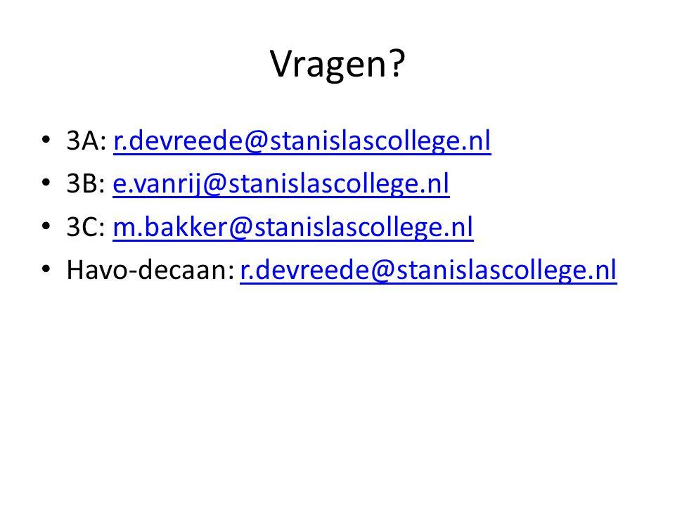 Vragen? 3A: r.devreede@stanislascollege.nlr.devreede@stanislascollege.nl 3B: e.vanrij@stanislascollege.nle.vanrij@stanislascollege.nl 3C: m.bakker@sta