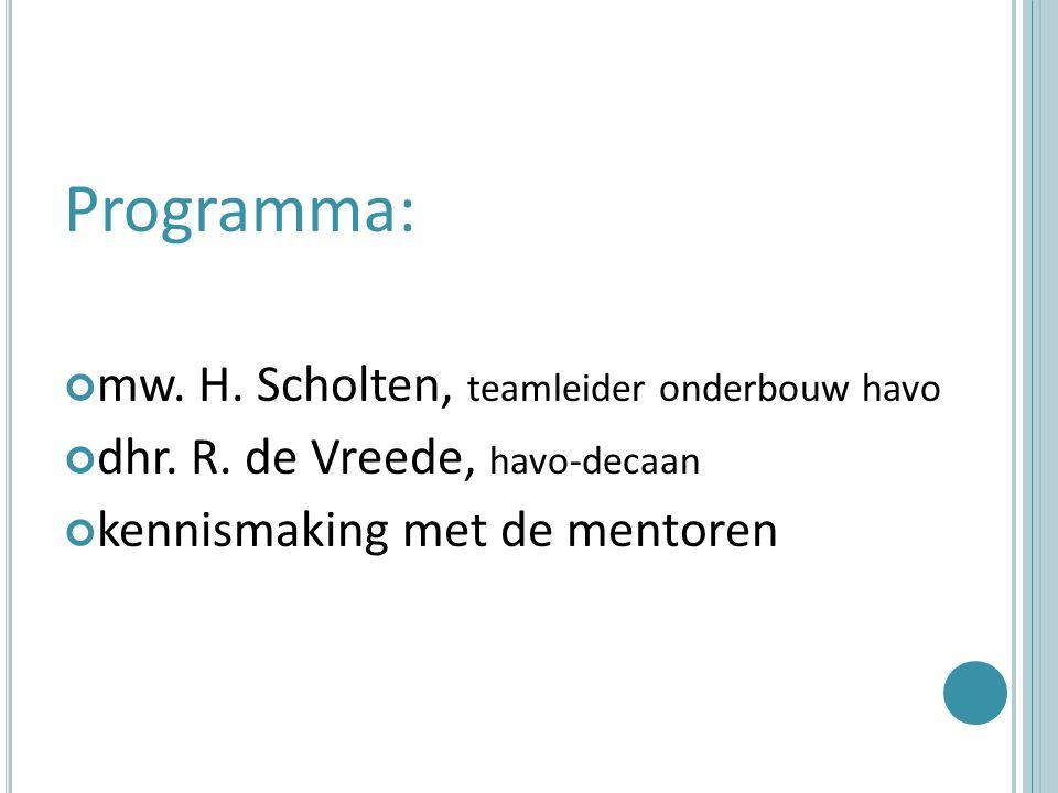 Programma: mw. H. Scholten, teamleider onderbouw havo dhr.