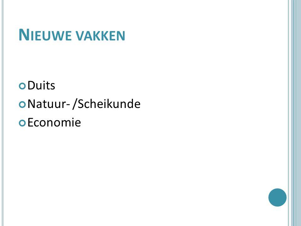 N IEUWE VAKKEN Duits Natuur- /Scheikunde Economie