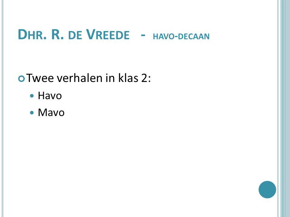 D HR. R. DE V REEDE - HAVO - DECAAN Twee verhalen in klas 2: Havo Mavo