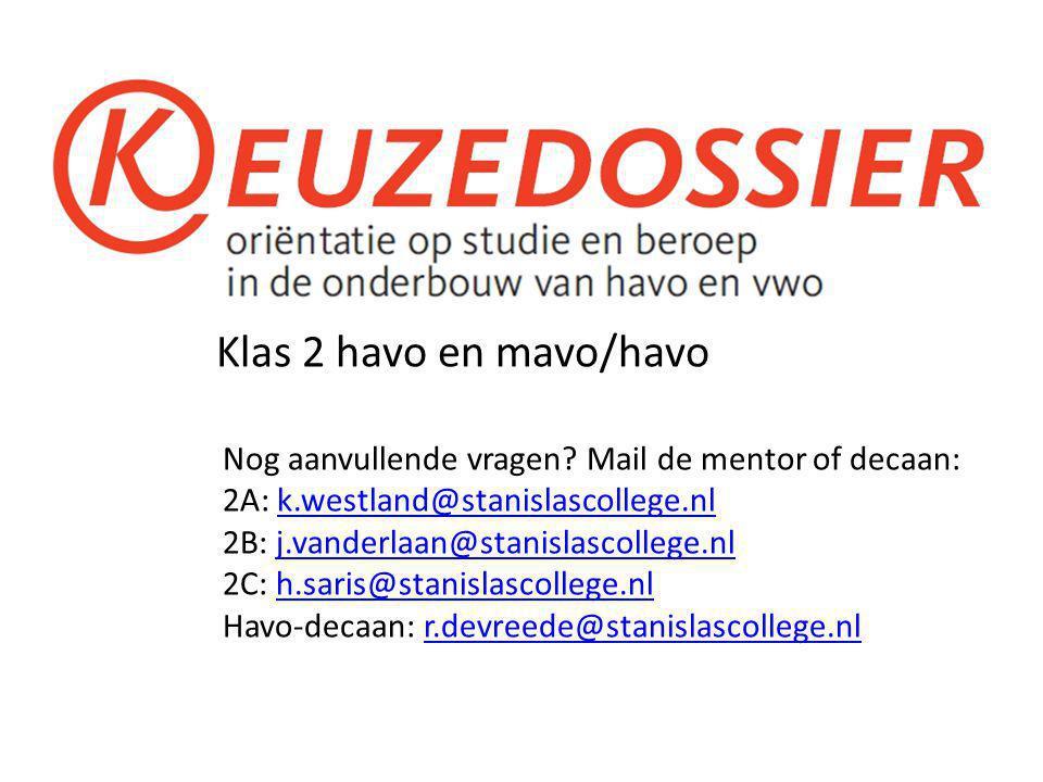 Klas 2 havo en mavo/havo Nog aanvullende vragen? Mail de mentor of decaan: 2A: k.westland@stanislascollege.nlk.westland@stanislascollege.nl 2B: j.vand