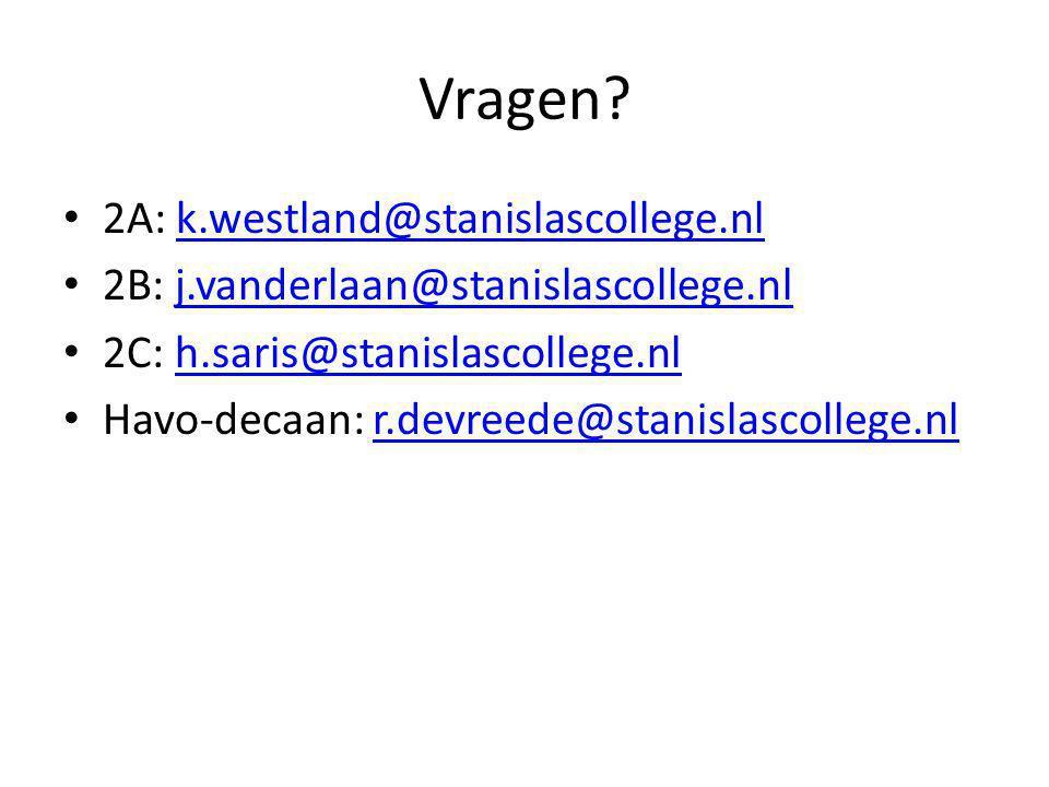 Vragen? 2A: k.westland@stanislascollege.nlk.westland@stanislascollege.nl 2B: j.vanderlaan@stanislascollege.nlj.vanderlaan@stanislascollege.nl 2C: h.sa