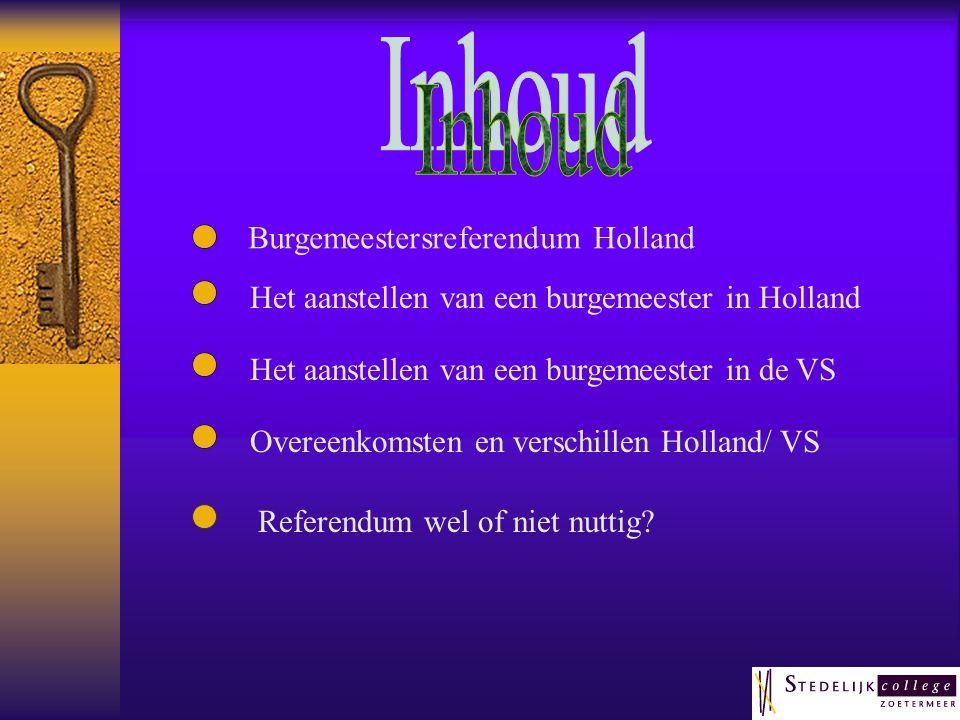 Burgemeestersreferendum Holland Het aanstellen van een burgemeester in de VS Overeenkomsten en verschillen Holland/ VS Het aanstellen van een burgemeester in Holland Referendum wel of niet nuttig?