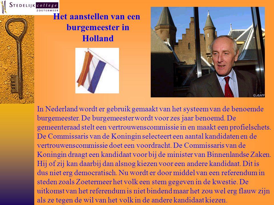 In Nederland wordt er gebruik gemaakt van het systeem van de benoemde burgemeester.