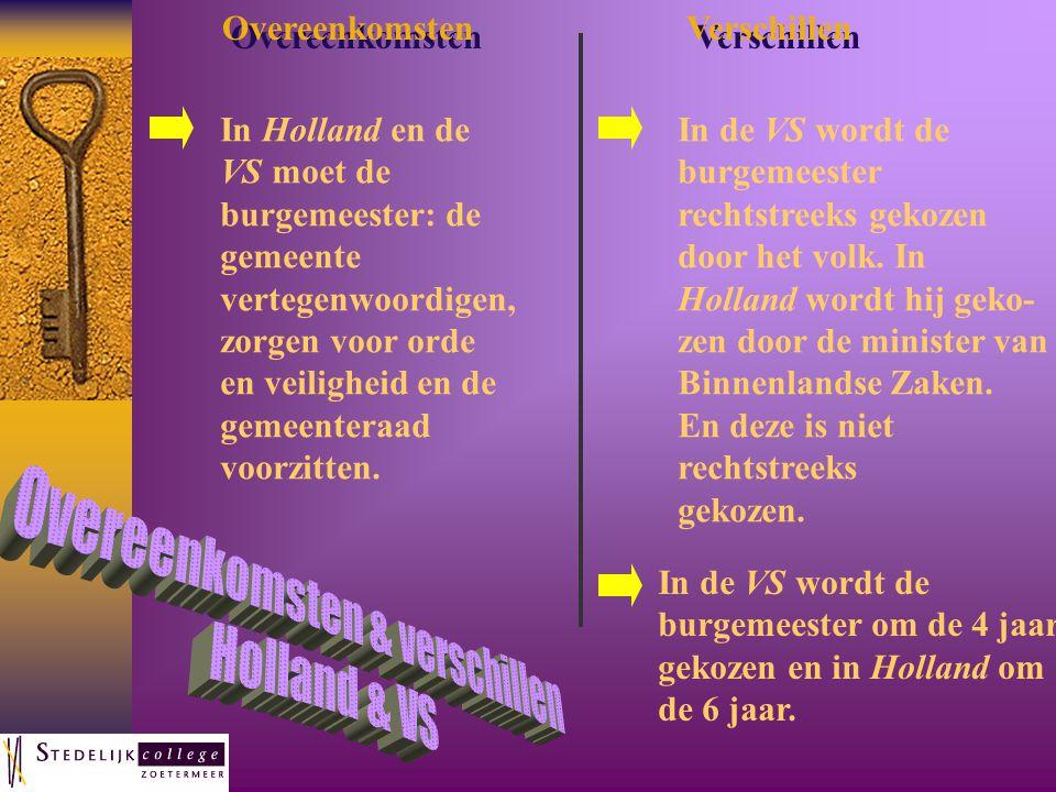 Overeenkomsten Verschillen In Holland en de VS moet de burgemeester: de gemeente vertegenwoordigen, zorgen voor orde en veiligheid en de gemeenteraad voorzitten.