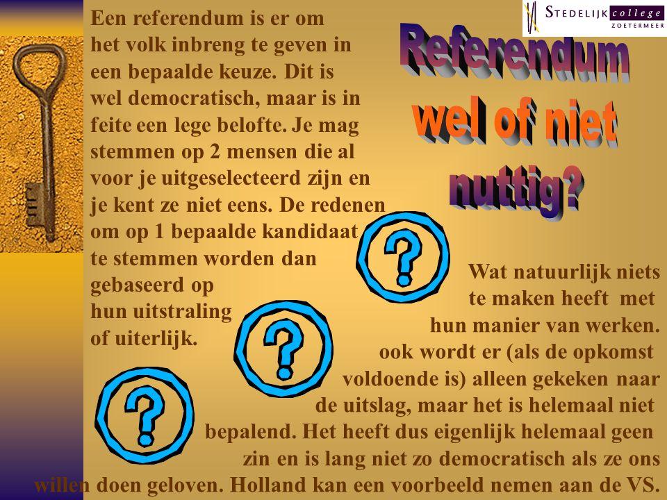 Een referendum is er om het volk inbreng te geven in een bepaalde keuze.