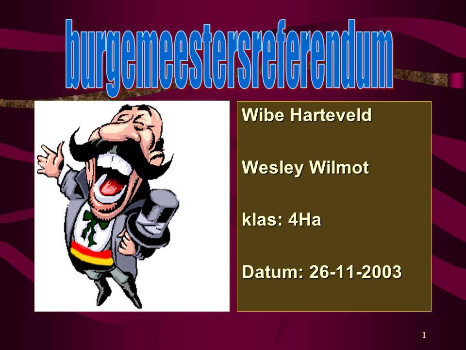 1 Wibe Harteveld Wesley Wilmot klas: 4Ha Datum: 26-11-2003