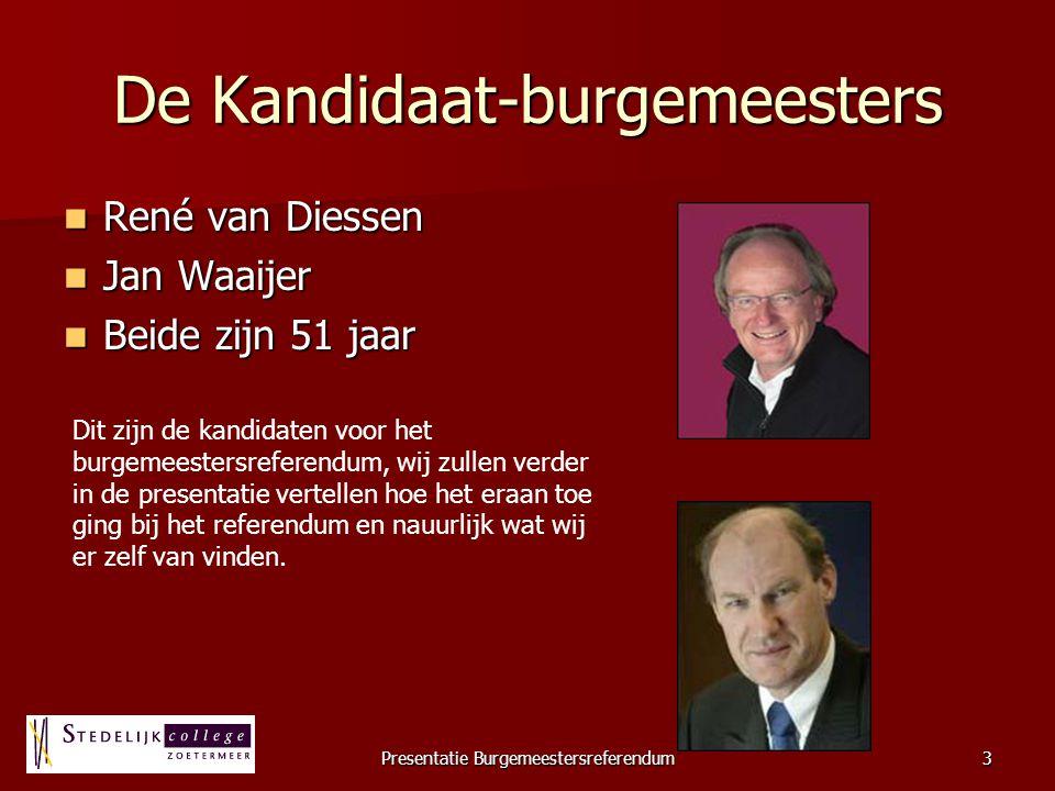 Presentatie Burgemeestersreferendum3 De Kandidaat-burgemeesters René van Diessen René van Diessen Jan Waaijer Jan Waaijer Beide zijn 51 jaar Beide zij