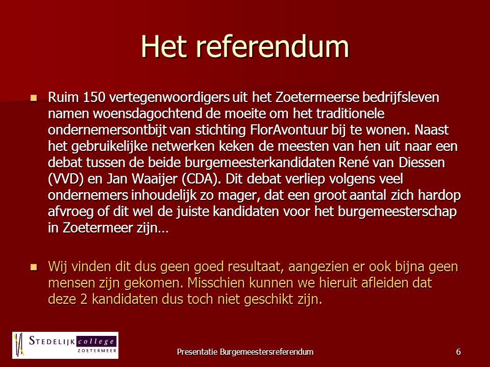 Presentatie Burgemeestersreferendum6 Het referendum Ruim 150 vertegenwoordigers uit het Zoetermeerse bedrijfsleven namen woensdagochtend de moeite om