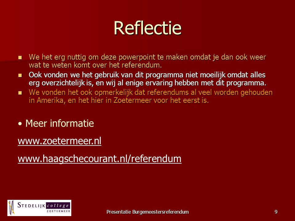 Presentatie Burgemeestersreferendum9 Reflectie We het erg nuttig om deze powerpoint te maken omdat je dan ook weer wat te weten komt over het referend