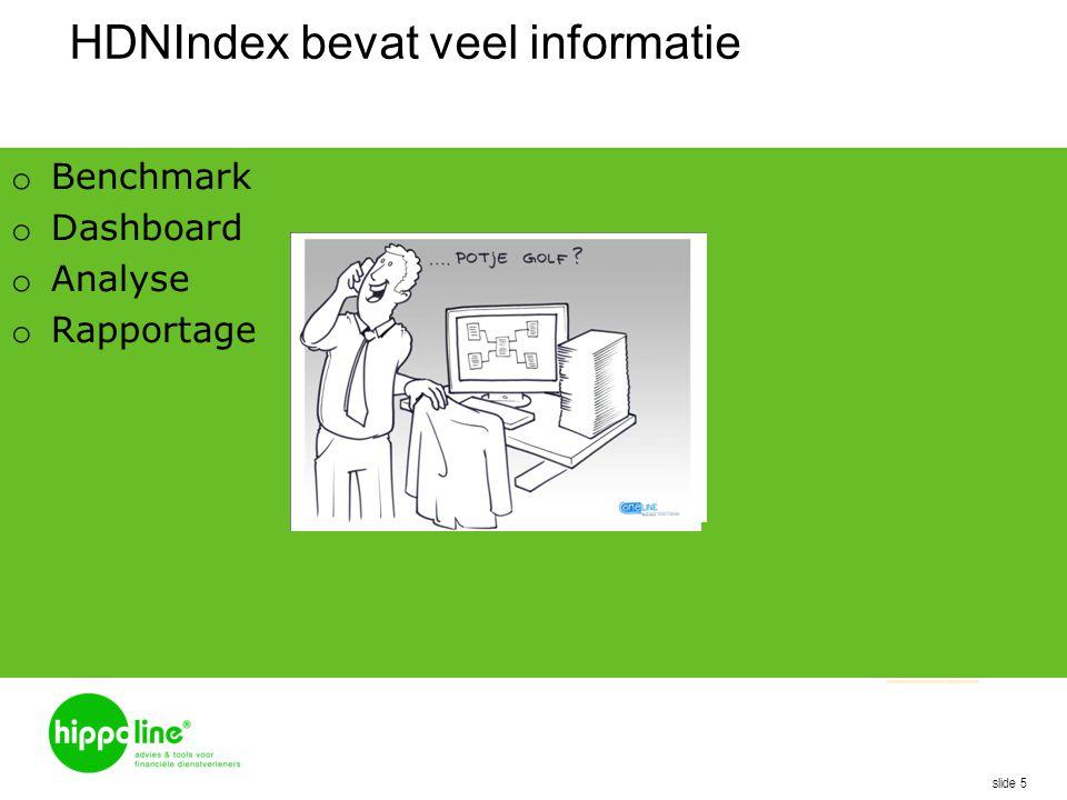 HDNIndex bevat veel informatie o Benchmark o Dashboard o Analyse o Rapportage slide 5