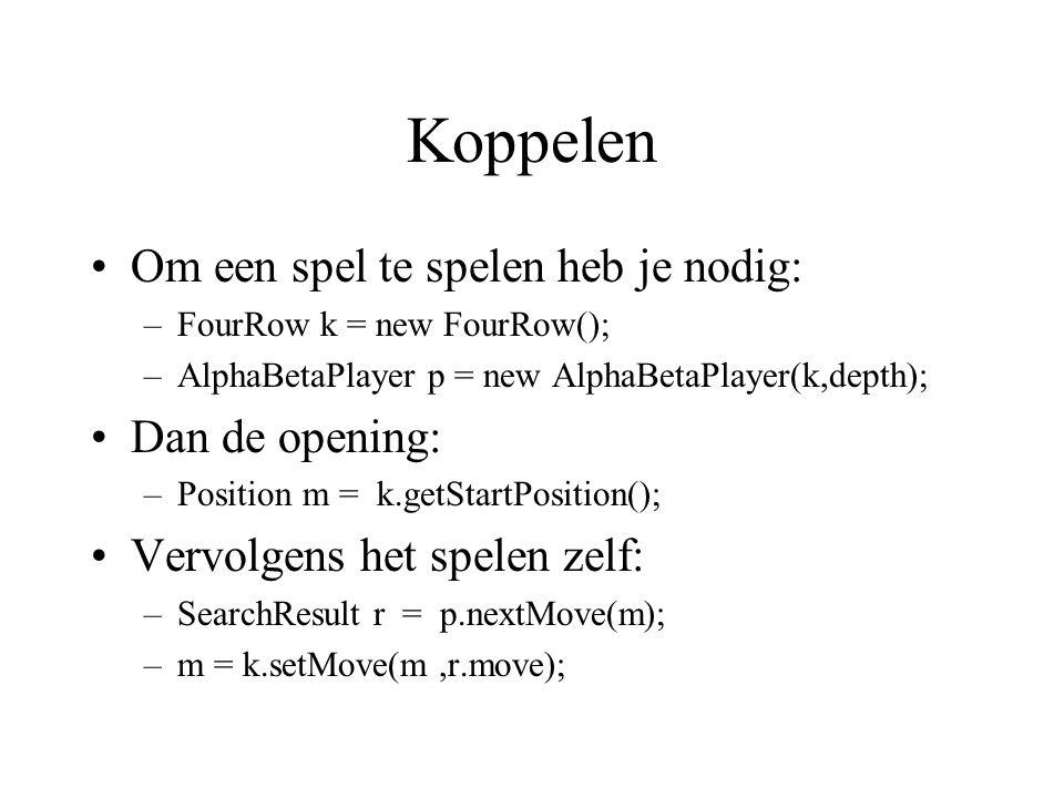 Koppelen Om een spel te spelen heb je nodig: –FourRow k = new FourRow(); –AlphaBetaPlayer p = new AlphaBetaPlayer(k,depth); Dan de opening: –Position m = k.getStartPosition(); Vervolgens het spelen zelf: –SearchResult r = p.nextMove(m); –m = k.setMove(m,r.move);