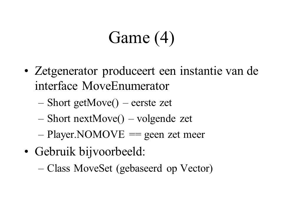 Game (4) Zetgenerator produceert een instantie van de interface MoveEnumerator –Short getMove() – eerste zet –Short nextMove() – volgende zet –Player.