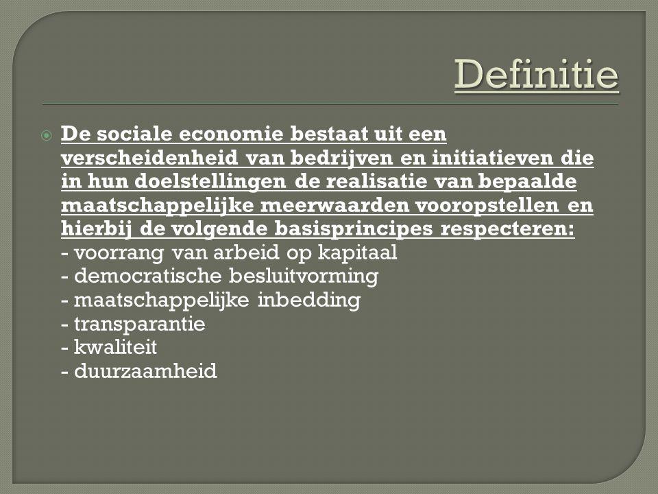  De sociale economie bestaat uit een verscheidenheid van bedrijven en initiatieven die in hun doelstellingen de realisatie van bepaalde maatschappelijke meerwaarden vooropstellen en hierbij de volgende basisprincipes respecteren: - voorrang van arbeid op kapitaal - democratische besluitvorming - maatschappelijke inbedding - transparantie - kwaliteit - duurzaamheid