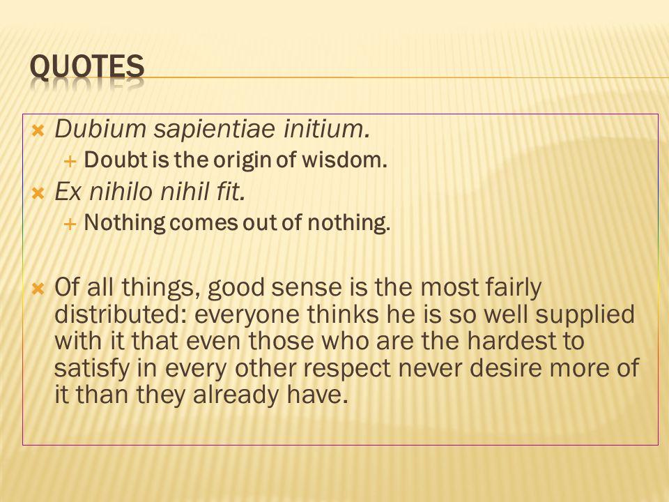  Descartes was vegetarisch  Om gezondheidsredenen, niet om de ethische kwestie  Hij had zijn eigen groententuin  Zijn hond heette Monsieur Grat