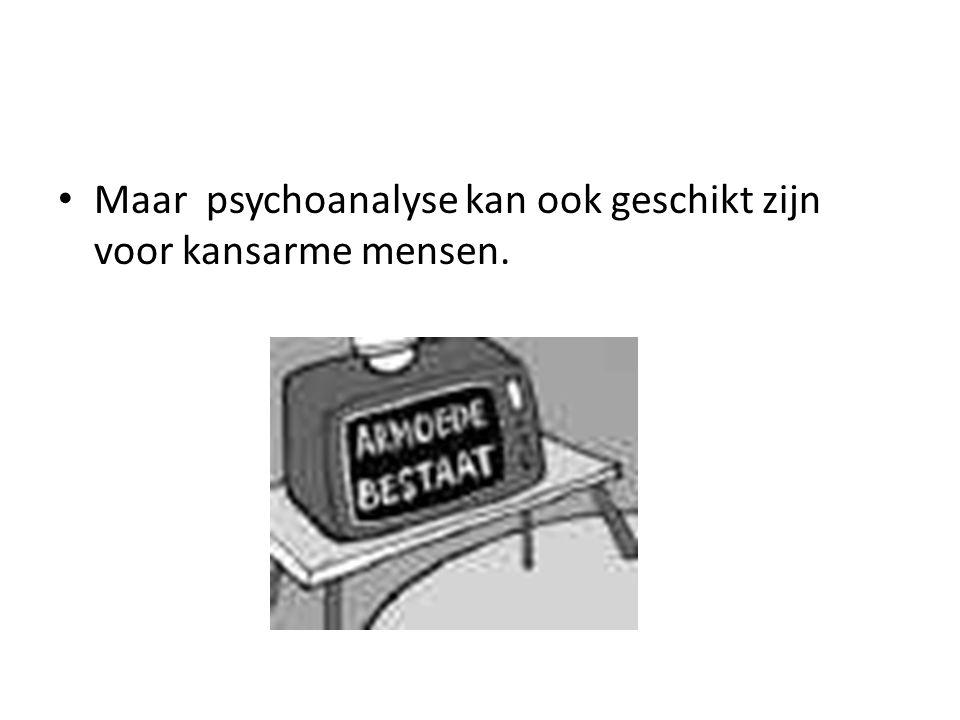 Maar psychoanalyse kan ook geschikt zijn voor kansarme mensen.