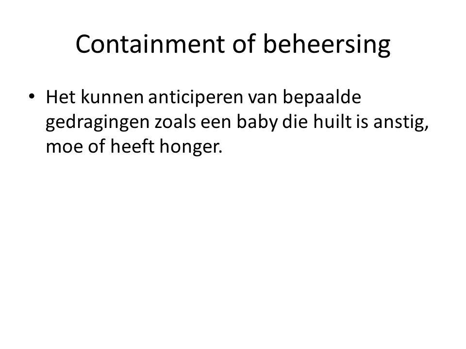 Containment of beheersing Het kunnen anticiperen van bepaalde gedragingen zoals een baby die huilt is anstig, moe of heeft honger.