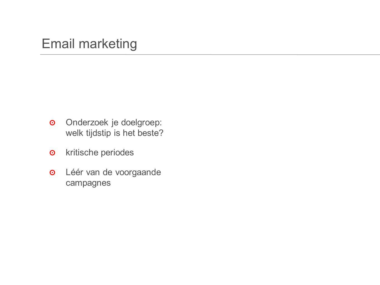 Email marketing ๏O๏O nderzoek je doelgroep: welk tijdstip is het beste.