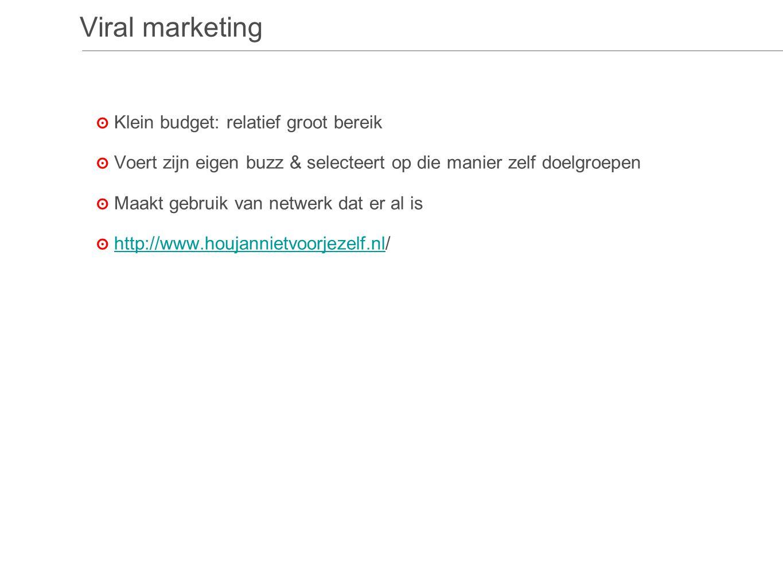Viral marketing ๏K๏K lein budget: relatief groot bereik ๏V๏V oert zijn eigen buzz & selecteert op die manier zelf doelgroepen ๏M๏M aakt gebruik van netwerk dat er al is ๏h๏h ttp://www.houjannietvoorjezelf.nl/