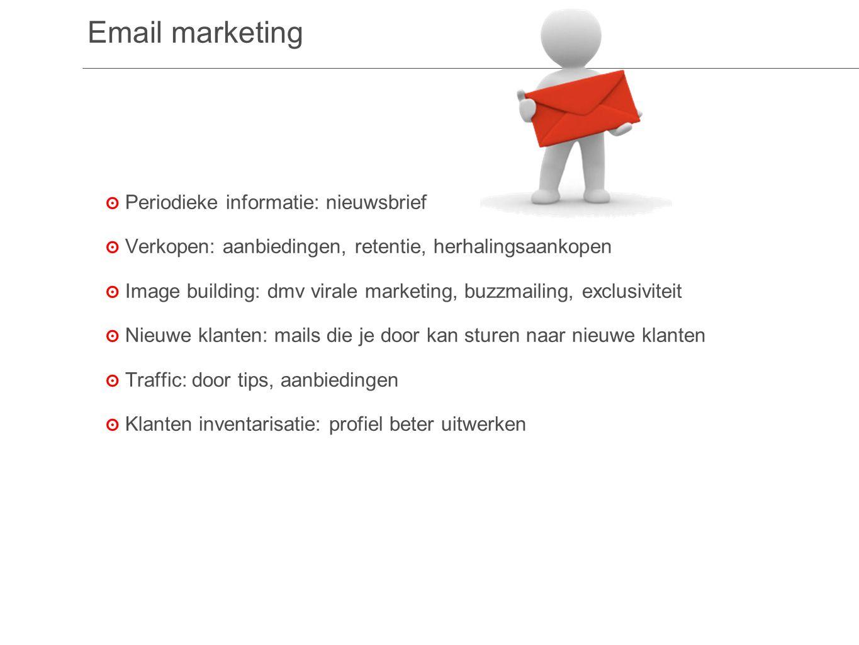 Email marketing ๏P๏P eriodieke informatie: nieuwsbrief ๏V๏V erkopen: aanbiedingen, retentie, herhalingsaankopen ๏I๏I mage building: dmv virale marketing, buzzmailing, exclusiviteit ๏N๏N ieuwe klanten: mails die je door kan sturen naar nieuwe klanten ๏T๏T raffic: door tips, aanbiedingen ๏K๏K lanten inventarisatie: profiel beter uitwerken