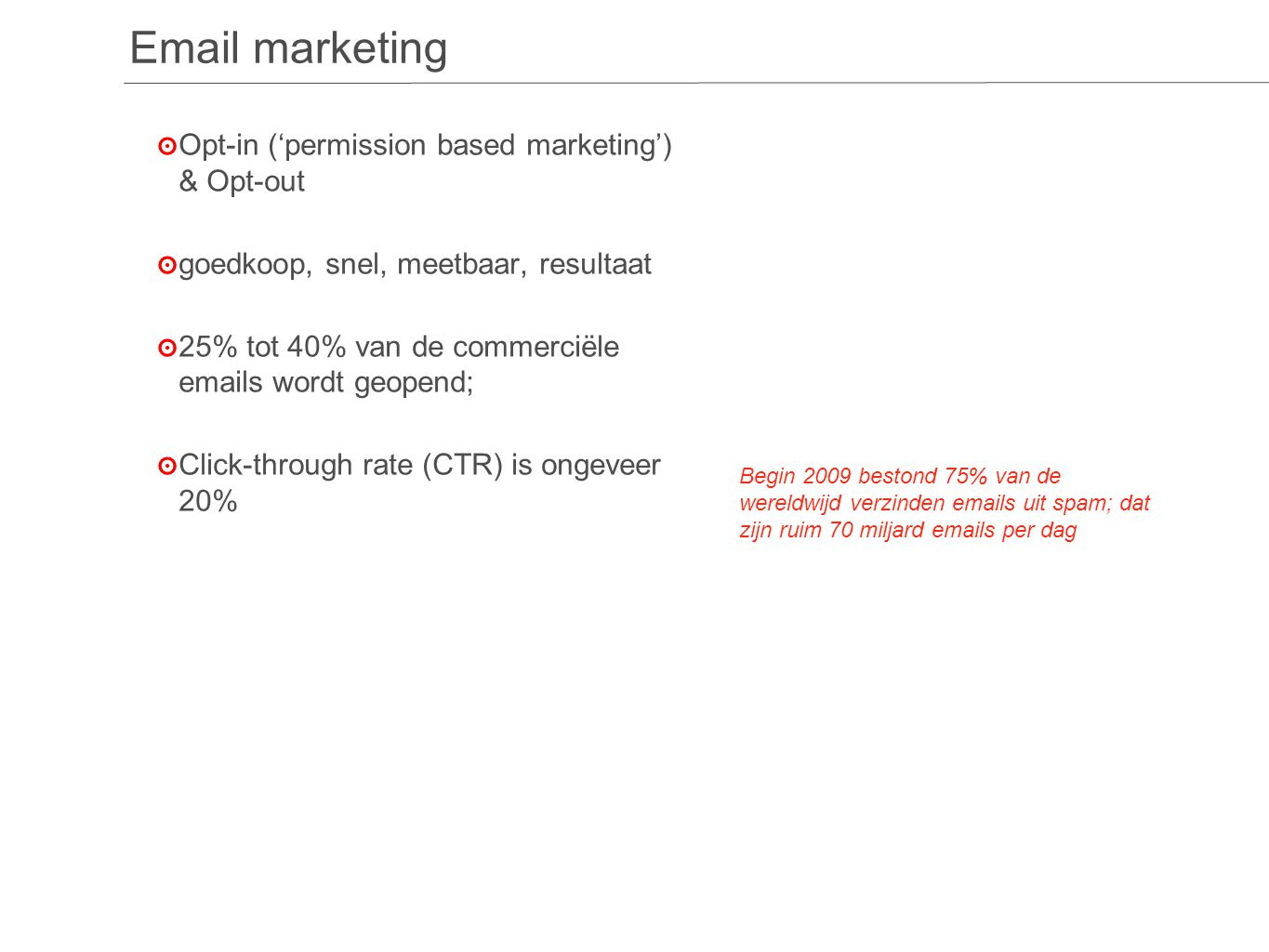 ๏O๏O pt-in ('permission based marketing') & Opt-out ๏g๏g oedkoop, snel, meetbaar, resultaat ๏2๏2 5% tot 40% van de commerciële emails wordt geopend; ๏