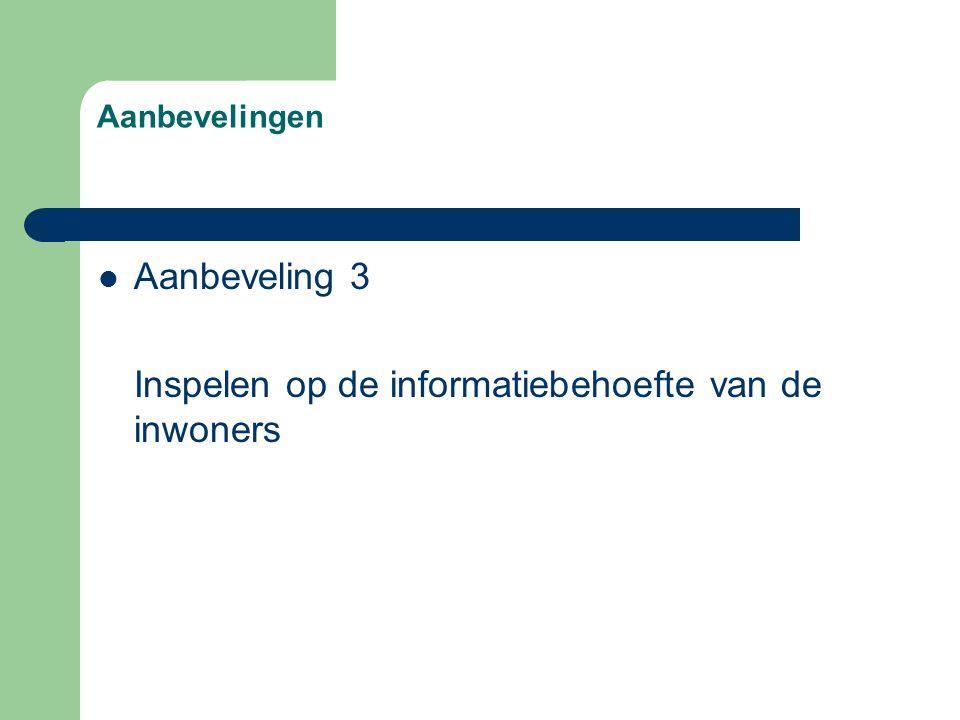 Aanbevelingen Aanbeveling 3 Inspelen op de informatiebehoefte van de inwoners