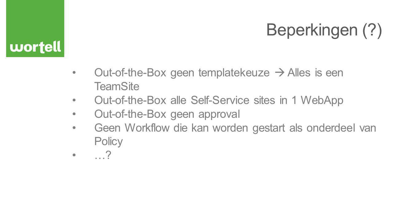 Out-of-the-Box geen templatekeuze  Alles is een TeamSite Out-of-the-Box alle Self-Service sites in 1 WebApp Out-of-the-Box geen approval Geen Workflow die kan worden gestart als onderdeel van Policy …