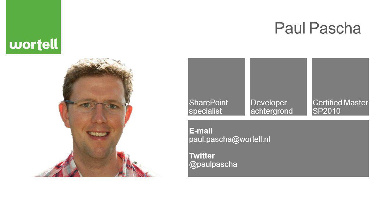 Developer achtergrond Certified Master SP2010 SharePoint specialist E-mail paul.pascha@wortell.nl Twitter @paulpascha