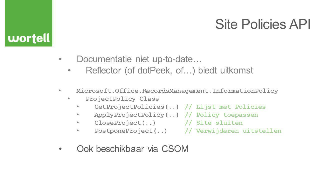 Documentatie niet up-to-date… Reflector (of dotPeek, of…) biedt uitkomst Microsoft.Office.RecordsManagement.InformationPolicy ProjectPolicy Class GetP