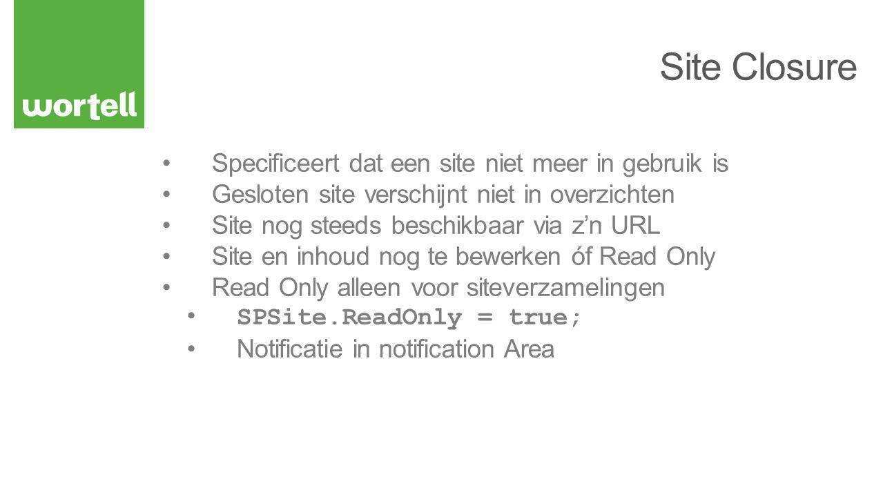 Specificeert dat een site niet meer in gebruik is Gesloten site verschijnt niet in overzichten Site nog steeds beschikbaar via z'n URL Site en inhoud nog te bewerken óf Read Only Read Only alleen voor siteverzamelingen SPSite.ReadOnly = true; Notificatie in notification Area