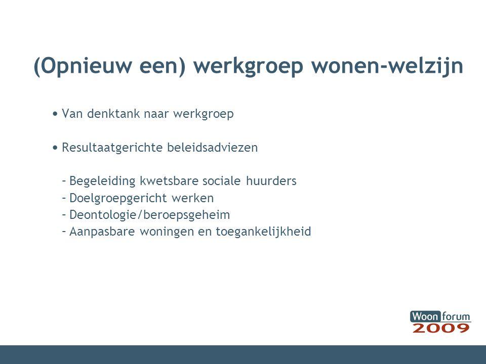(Opnieuw een) werkgroep wonen-welzijn Van denktank naar werkgroep Resultaatgerichte beleidsadviezen –Begeleiding kwetsbare sociale huurders –Doelgroep