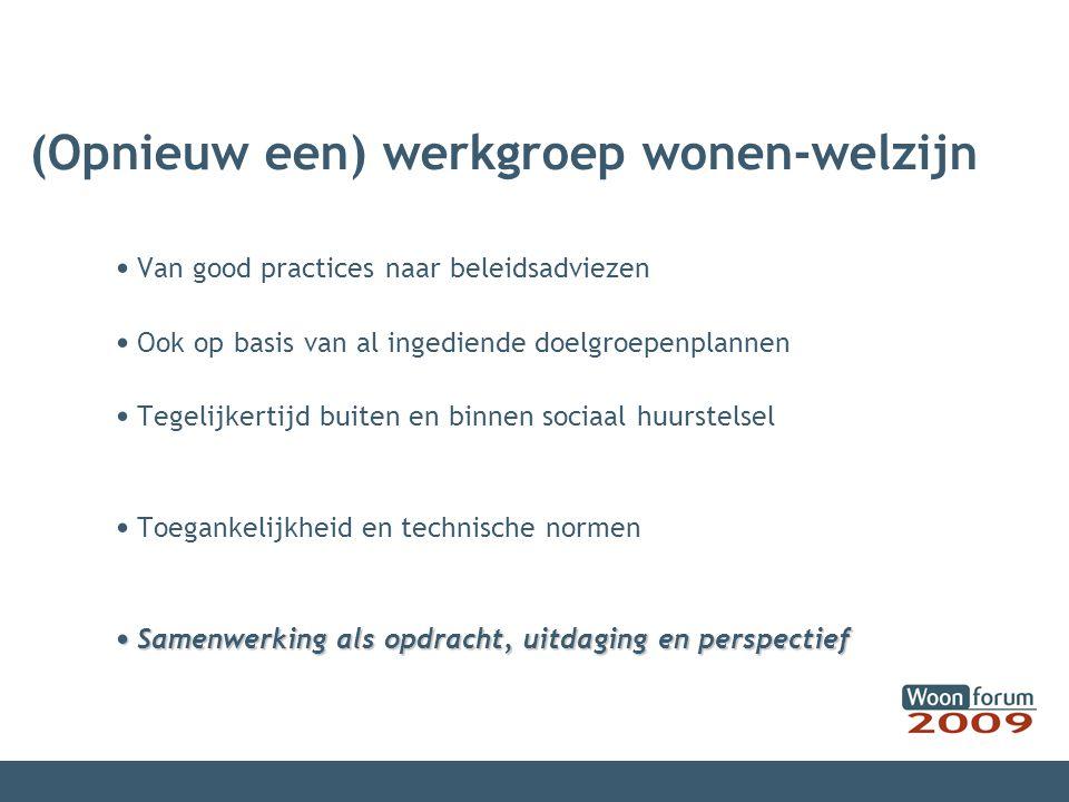 (Opnieuw een) werkgroep wonen-welzijn Van good practices naar beleidsadviezen Ook op basis van al ingediende doelgroepenplannen Tegelijkertijd buiten