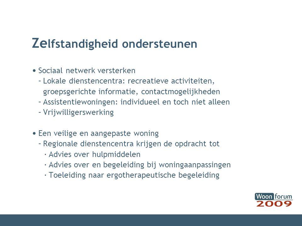Ze lfstandigheid ondersteunen Sociaal netwerk versterken –Lokale dienstencentra: recreatieve activiteiten, groepsgerichte informatie, contactmogelijkh