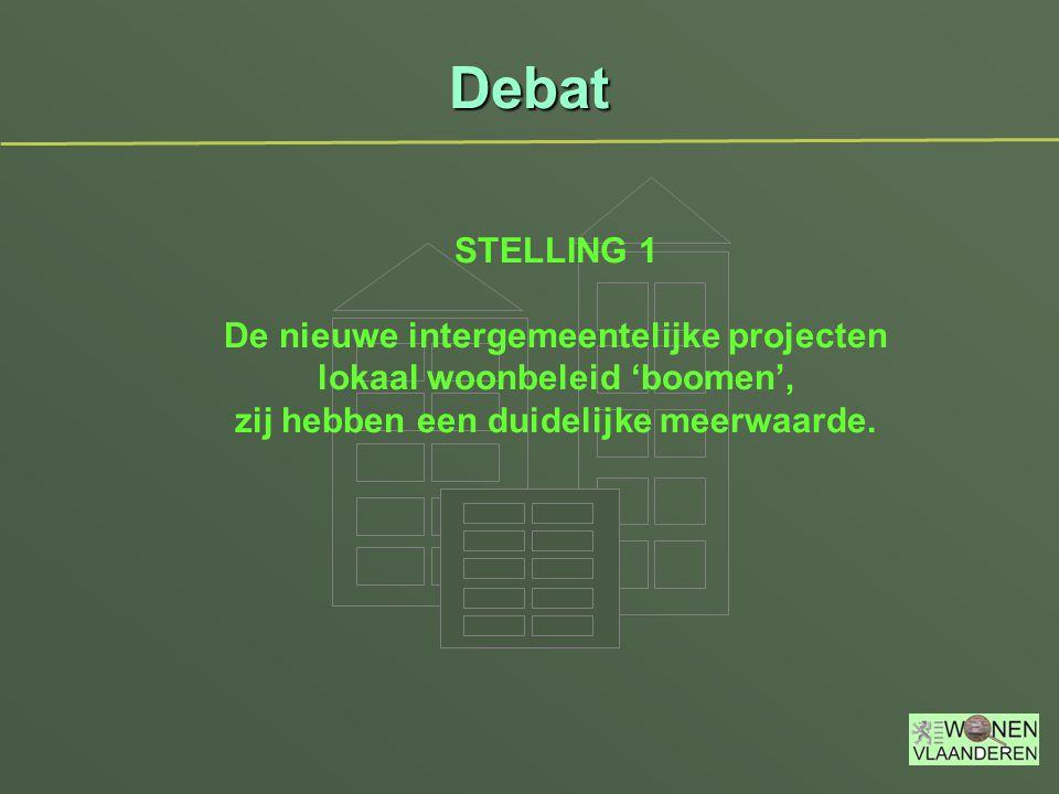 Debat STELLING 1 De nieuwe intergemeentelijke projecten lokaal woonbeleid 'boomen', zij hebben een duidelijke meerwaarde.
