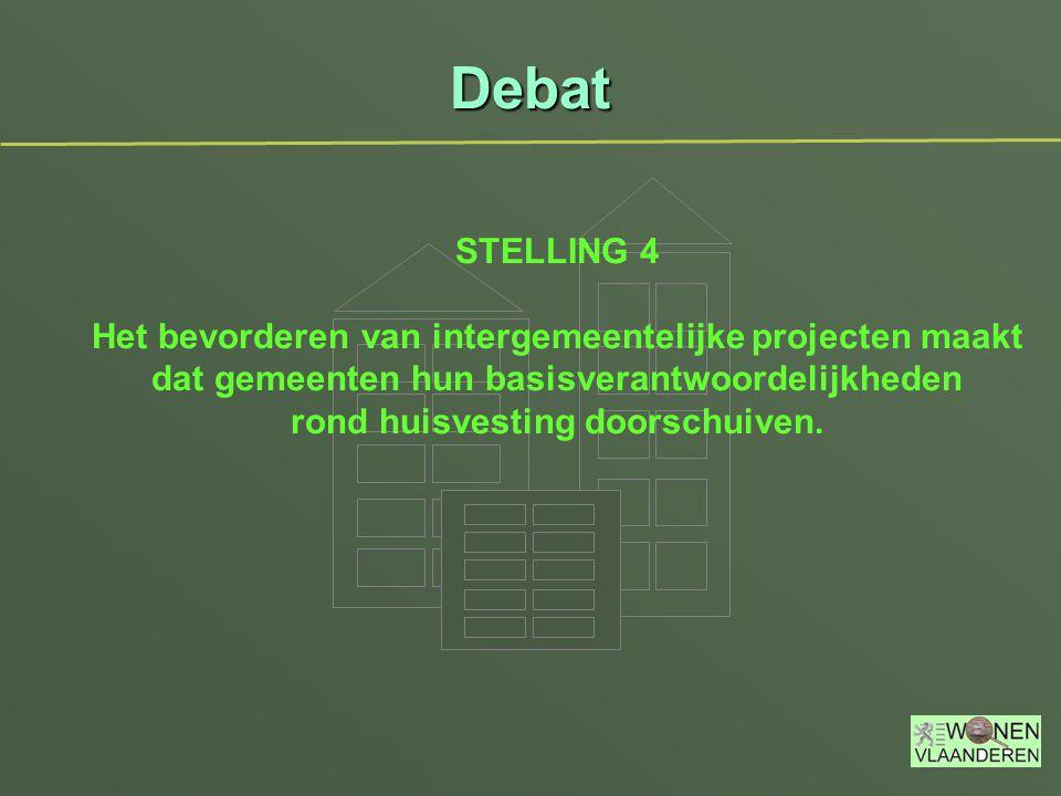 Debat STELLING 4 Het bevorderen van intergemeentelijke projecten maakt dat gemeenten hun basisverantwoordelijkheden rond huisvesting doorschuiven.