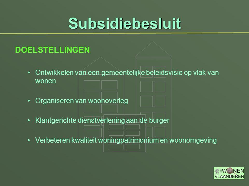 Subsidiebesluit DOELSTELLINGEN Ontwikkelen van een gemeentelijke beleidsvisie op vlak van wonen Organiseren van woonoverleg Klantgerichte dienstverlen