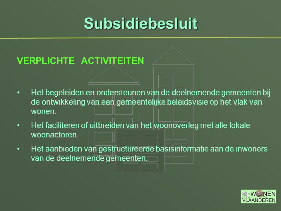 Subsidiebesluit VERPLICHTE ACTIVITEITEN Het begeleiden en ondersteunen van de deelnemende gemeenten bij de ontwikkeling van een gemeentelijke beleidsvisie op het vlak van wonen.
