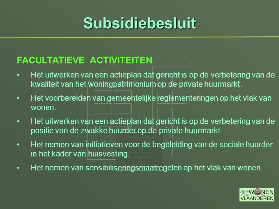 Subsidiebesluit FACULTATIEVE ACTIVITEITEN Het uitwerken van een actieplan dat gericht is op de verbetering van de kwaliteit van het woningpatrimonium op de private huurmarkt.