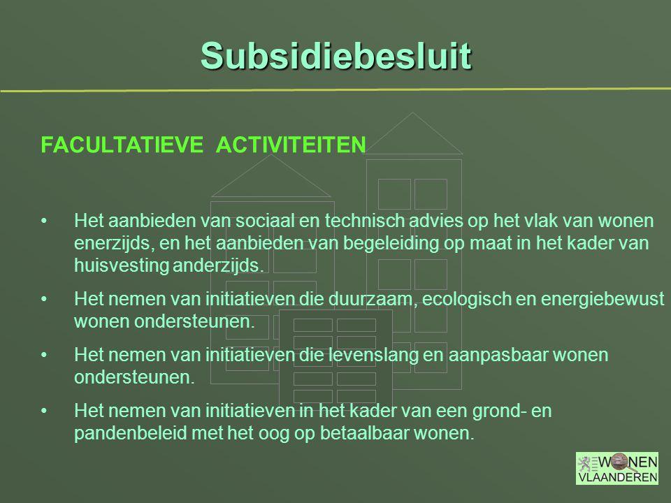 Subsidiebesluit Het aanbieden van sociaal en technisch advies op het vlak van wonen enerzijds, en het aanbieden van begeleiding op maat in het kader van huisvesting anderzijds.