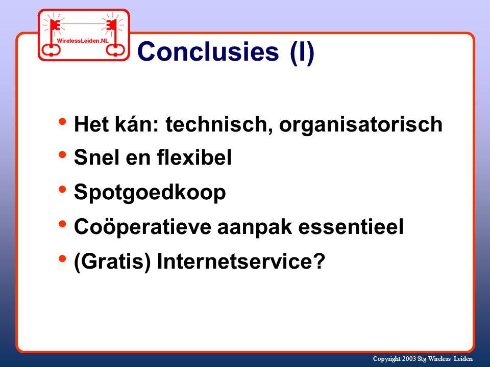 Copyright 2003 Stg Wireless Leiden Conclusies (I) Het kán: technisch, organisatorisch Snel en flexibel Spotgoedkoop Coöperatieve aanpak essentieel (Gratis) Internetservice?
