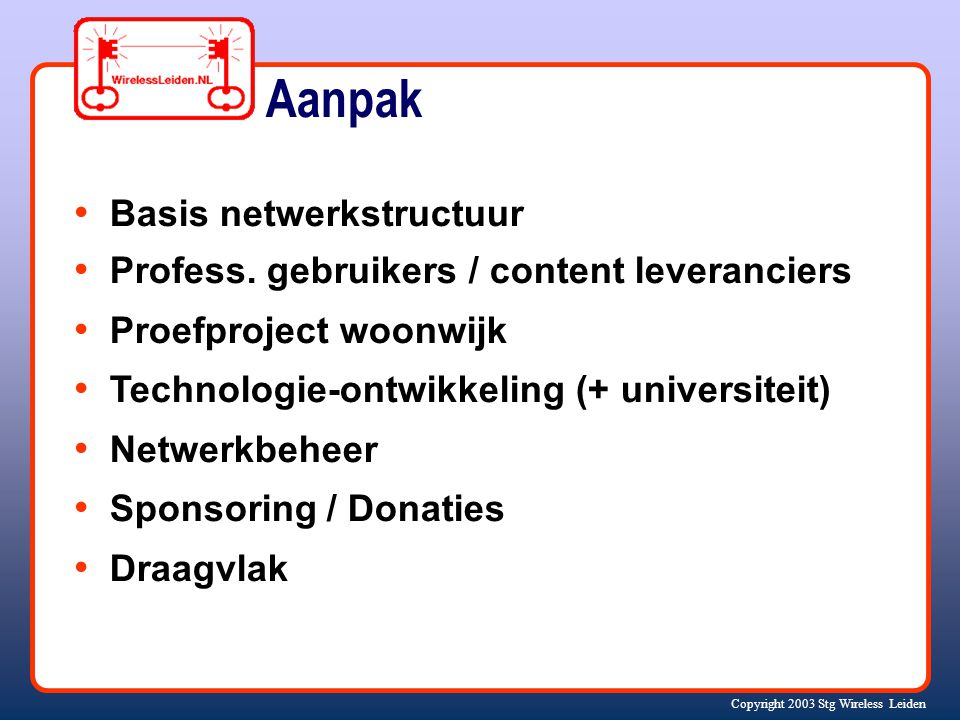 Copyright 2003 Stg Wireless Leiden Aanpak Basis netwerkstructuur Profess.