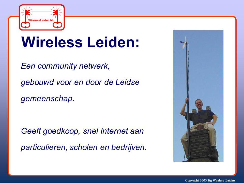 Copyright 2005 Stg Wireless Leiden Wireless Leiden: Een community netwerk, gebouwd voor en door de Leidse gemeenschap.