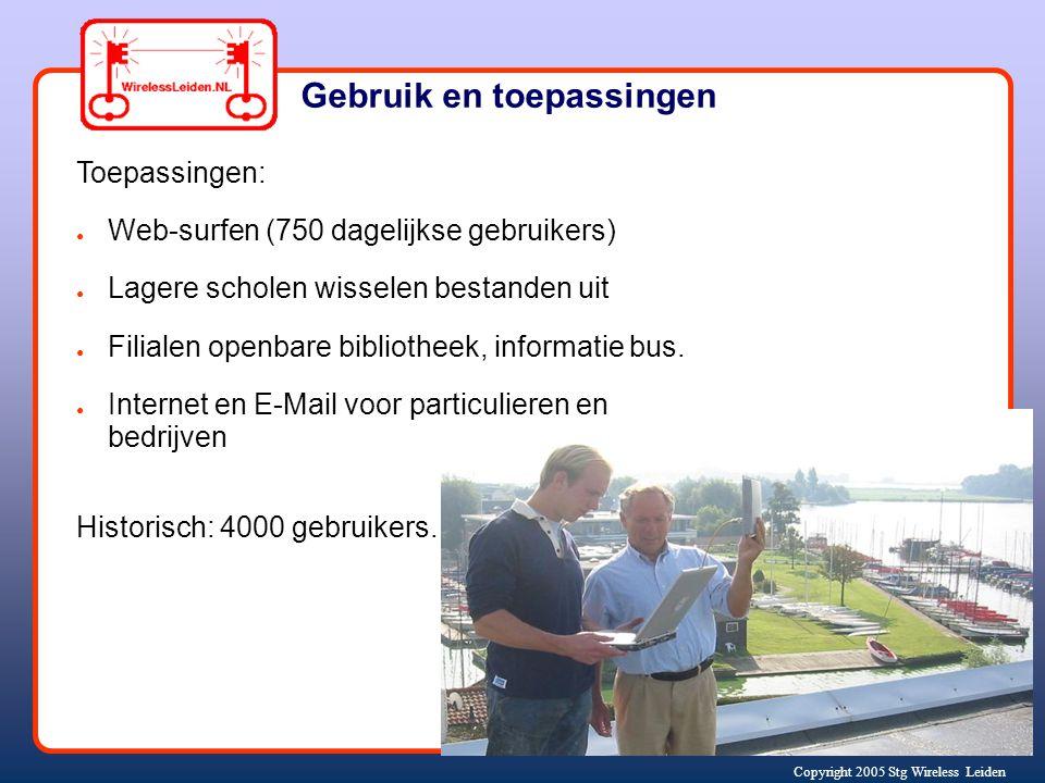 Copyright 2005 Stg Wireless Leiden Gebruik en toepassingen Toepassingen: ● Web-surfen (750 dagelijkse gebruikers) ● Lagere scholen wisselen bestanden uit ● Filialen openbare bibliotheek, informatie bus.