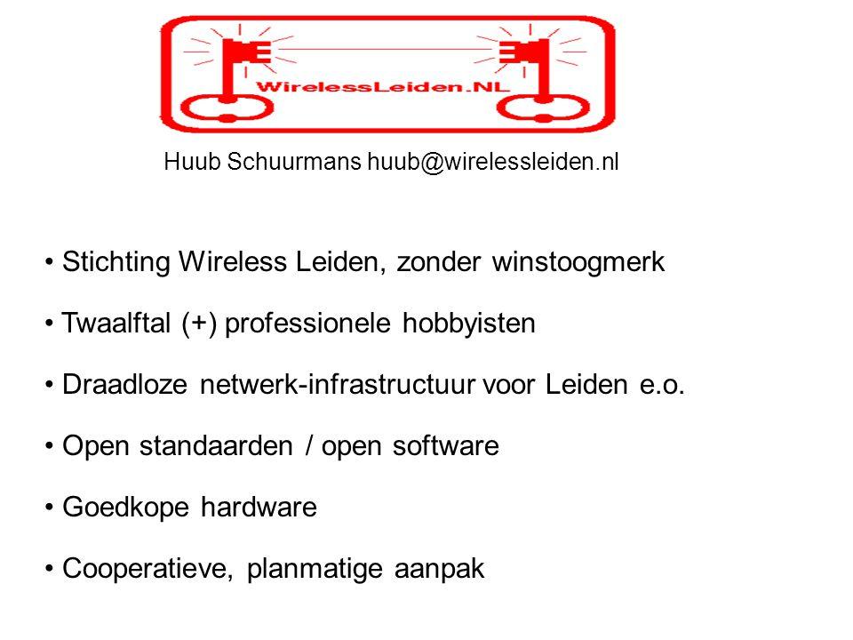 Huub Schuurmans huub@wirelessleiden.nl Stichting Wireless Leiden, zonder winstoogmerk Twaalftal (+) professionele hobbyisten Draadloze netwerk-infrast