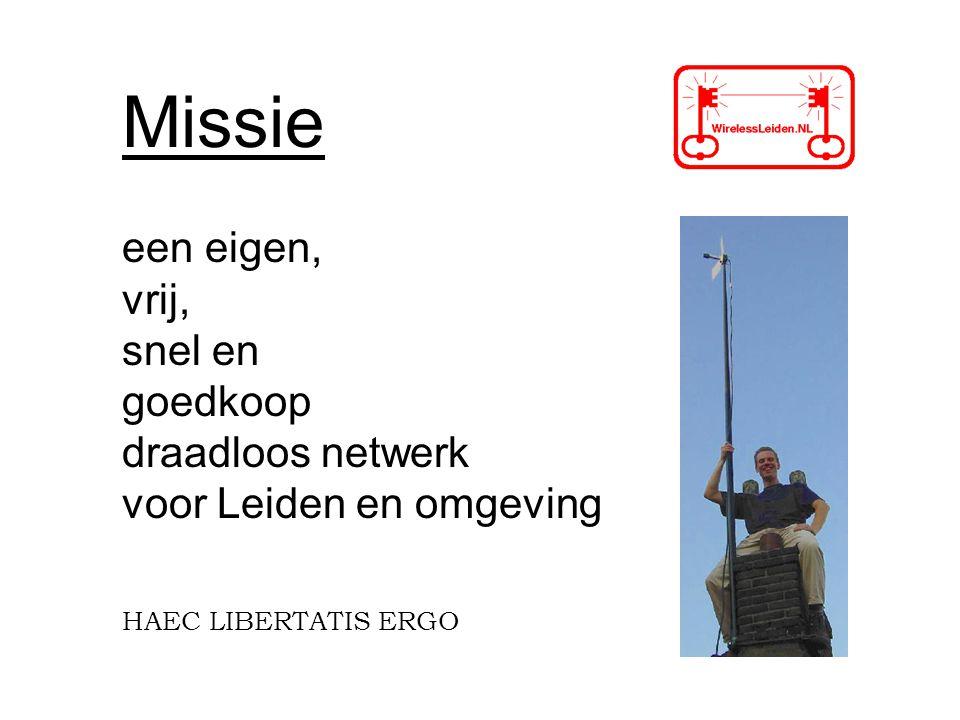 Missie een eigen, vrij, snel en goedkoop draadloos netwerk voor Leiden en omgeving HAEC LIBERTATIS ERGO