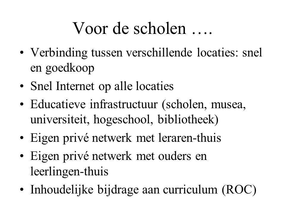 Voor de scholen …. Verbinding tussen verschillende locaties: snel en goedkoop Snel Internet op alle locaties Educatieve infrastructuur (scholen, musea