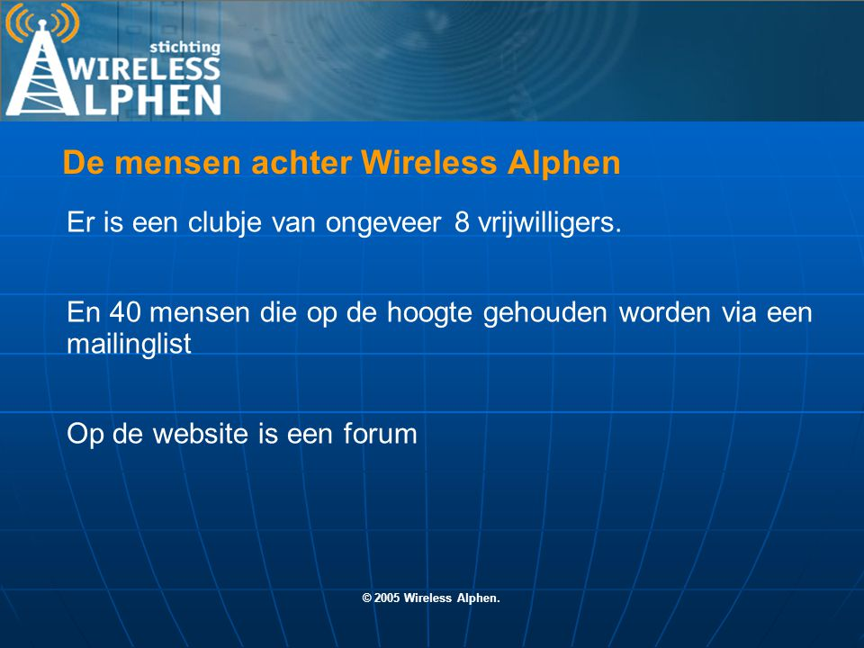 © 2005 Wireless Alphen. Er is een clubje van ongeveer 8 vrijwilligers.